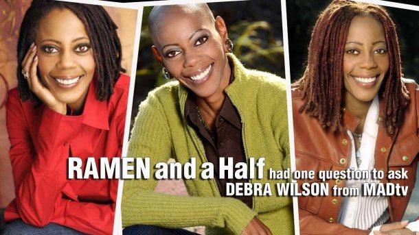 Ramen and Half interviews Debra Wilson